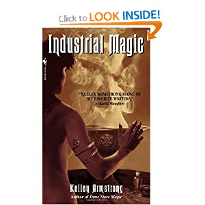 Industrial Magic (Women of the Otherworld) by Kelley Armstrong