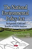 img - for The National Environmental Policy Act: Background, Costs and Benefits of NEPA Analyses (Environmental Remediation Technologies, Regulations and Safety) book / textbook / text book