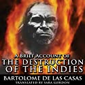 A Brief Account of the Destruction of the Indies Audiobook by Bartolome de las Casas Narrated by Jason McCoy