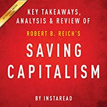 Saving Capitalism: For the Many, Not the Few, by Robert B. Reich: Key Takeaways, Analysis & Review (       UNABRIDGED) by  Instaread Narrated by Michael Gilboe