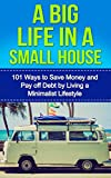 A Big Life in a Small House: 101 Ways to Save Money and Pay off Debt by Living a Minimalist Lifestyle