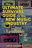 Ultimate Survival Guide for the New Music Industry: A Handbook for Hell [Paperback]