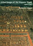 img - for Urban Images of the Hispanic World, 1493-1793 by Kagan Professor Richard Marias Fernando (2000-04-01) Hardcover book / textbook / text book