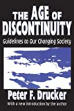 The Age of Discontinuity: Guidelines to Our Changing Society (1560006188) by Peter Drucker