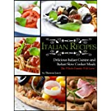 Italian Recipes: Delicious Italian Cusisine & Italian Slowcooker Meals The Whole Family Will Love!