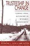 Trusteeship in Change: Toward Tribal Autonomy in Resource Management (Women's West) (0870816225) by Lure Sutton