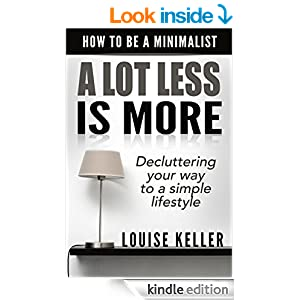 A lot less is more how to be a minimalist decluttering for Minimalist living amazon