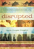 Disrupted: Cultivating a Mission Focused Life Gayla Congdon