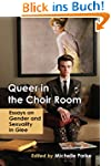 Queer in the Choir Room: Essays on Ge...