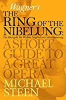 Wagner's The Ring of the Nibelung: A Short Guide To A Great Opera