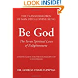 Be God: The Seven Spiritual Laws of Enlightenment (Transformation of Man Into a Divine Being)