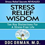 Stress Relief Wisdom: Ten Key Distinctions for a Stress-Free Life   Doc Orman MD