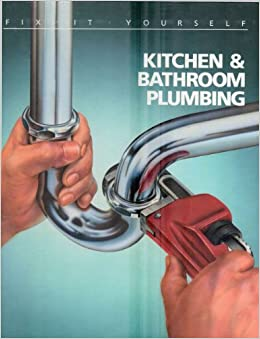 Kitchen And Bathroom Plumbing Fix It Yourself Time Life Books 9780809462087 Books