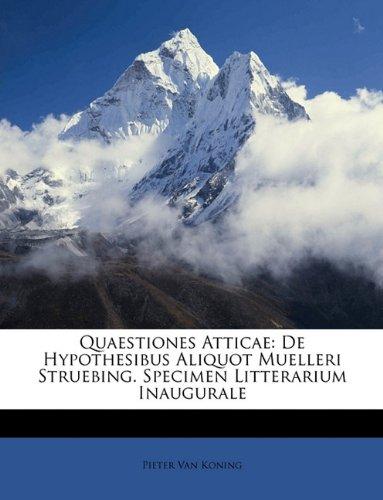 Quaestiones Atticae: De Hypothesibus Aliquot Muelleri Struebing. Specimen Litterarium Inaugurale