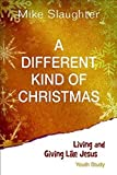 A Different Kind of Christmas Youth Edition With Leader Helps: Living and Giving Like Jesus