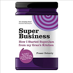 SuperBusiness: How I Started SuperJam from My Gran's Kitchen | [Fraser Doherty]
