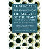 The Marvels of the Heart: Science of the Spirit (Ihya Ulum Al-Din/ the Revival of the Religious Sciences) ~ Al-Ghazali
