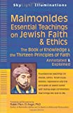 img - for Maimonides - Essential Teachings on Jewish Faith & Ethics: The Book of Knowledge & the Thirteen Principles of Faith - Annotated & Explained (SkyLight Illuminations) book / textbook / text book