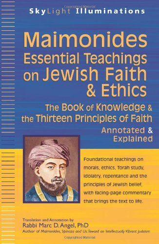 MaimonidesEssential Teachings on Jewish Faith & Ethics: The Book of Knowledge & the Thirteen Principles of Faith