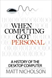 img - for When Computing Got Personal: A history of the desktop computer book / textbook / text book