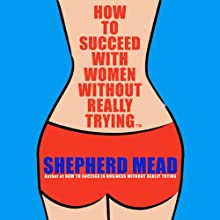 How to Succeed with Women Without Really Trying (       UNABRIDGED) by Shepherd Mead Narrated by Sam Guncler