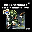Die Ferienbande und der kolossale Terror (Die Ferienbande 6) Hörspiel von  Die Ferienbande Gesprochen von:  div.