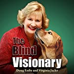 The Blind Visionary: Practical Lessons for Meeting Challenges on the Way to a More Fulfilling Life and Career | Doug Eadie,Virginia Jacko