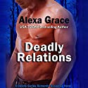 Deadly Relations Audiobook by Alexa Grace Narrated by Lorelei Avalon