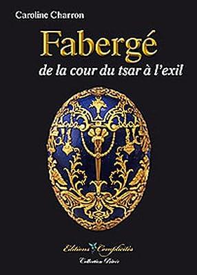 Fabergé, de la cour du tsar à l'exil de Caroline Charron