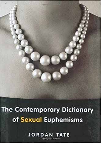 The Contemporary Dictionary of Sexual Euphemisms written by Jordan Tate