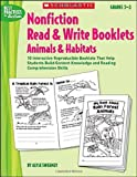 Nonfiction Read & Write Booklets: Animals and Habitats (Best Practices in Action)