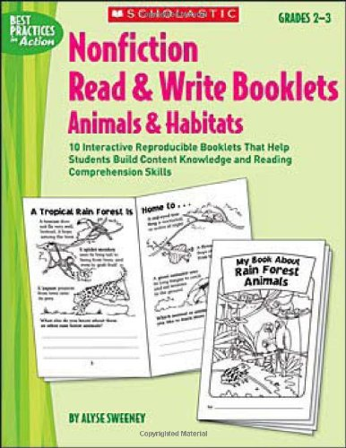 Nonfiction Read & Write Booklets: Animals and Habitats: 10 Interactive Reproducible Booklets That Help Students Build Content Knowledge and Reading Comprehension Skills (Best Practices in Action)