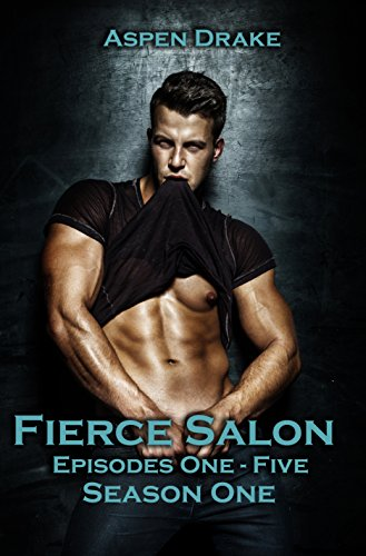 Fierce Salon Season One: A New Adult Smexy Serial