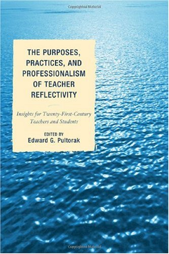 The Purposes, Practices, and Professionalism of Teacher Reflectivity: Insights for Twenty-First-Century Teachers and Stu
