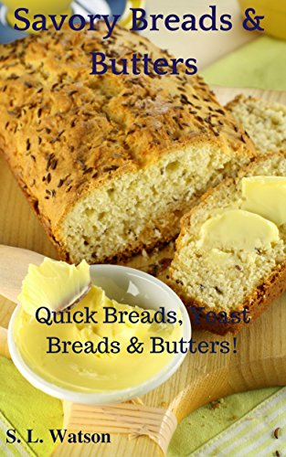 Savory Breads & Butters: Quick Breads, Yeast Breads & Butters! (Southern Cooking Recipes Book 46) by S. L. Watson