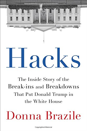 Book Cover: Hacks: The Inside Story of the Break-ins and Breakdowns That Put Donald Trump in the White House