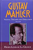 img - for By Henry-Louis De La Grange Gustav Mahler, Vol. 3: Vienna: Triumph and Disillusion, 1904-1907 (First Edition) [Hardcover] book / textbook / text book