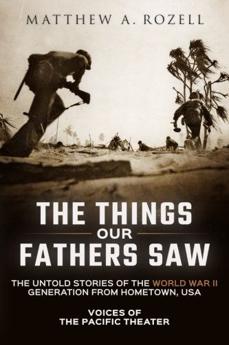 the-things-our-fathers-saw-the-untold-stories-of-the-world-war-ii-generation-from-hometown-usa-voice