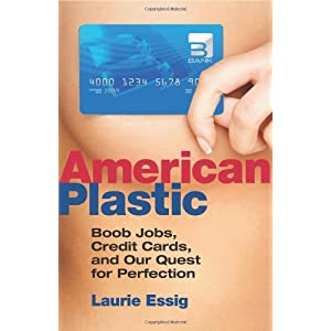 American Plastic: Boob Jobs, Credit Cards, and the Quest for Perfection