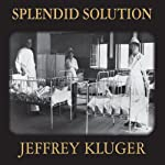 Splendid Solution: Jonas Salk and the Conquest of Polio | Jeffrey Kluger