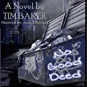 No Good Deed Audiobook by Tim Baker Narrated by Rich Sauerhaft