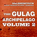 The Gulag Archipelago, Volume II: The Destructive-Labor Camps and The Soul and Barbed Wire Audiobook by Aleksandr Solzhenitsyn Narrated by Frederick Davidson
