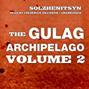 The Gulag Archipelago, Volume II: The Destructive-Labor Camps and The Soul and Barbed Wire | [Aleksandr Solzhenitsyn]
