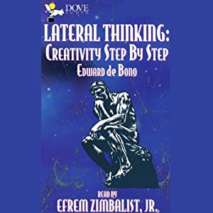 Lateral Thinking: Creativity Step by Step | [Dr. Edward De Bono, MD, MA, PhD, DPhil]