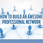 Business Networking: How to Build an Awesome Professional Network: Strategies and Tactics to Meet and Build Relationships with Successful People | Mike Fishbein