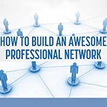 Business Networking: How to Build an Awesome Professional Network: Strategies and Tactics to Meet and Build Relationships with Successful People (       UNABRIDGED) by Mike Fishbein Narrated by Bobby Brill