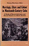 img - for Marriage, Class and Colour in Nineteenth-Century Cuba: A Study of Racial Attitudes and Sexual Values in a Slave Society (Women and Culture Series) by Martinez-Alier, Verena (1989) Paperback book / textbook / text book