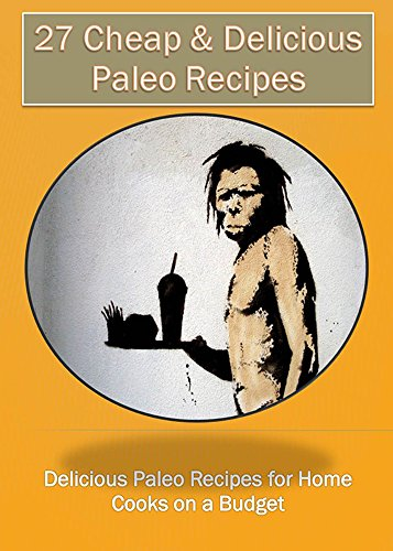 Free Kindle Book : Paleo: 27 Cheap & Delicious Paleo Recipes - Paleo on a Budget - Simple Paleo Recipes for Beginners - Quick and Easy Recipes for Breakfast, Lunch and Dinner: Paleo Recipes for Busy People on a Budget