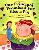 img - for Our Principal Promised to Kiss a Pig by Dakos, Kalli, DesMarteau, Alicia (2004) Hardcover book / textbook / text book