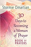 30 Days to Becoming a Woman of Prayer Book of Prayers (English Edition)
